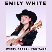 Every Breath You Take by Emily White