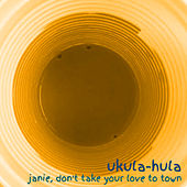 Janie, Don't Take Your Love to Town (Cover) de Ukula-hula