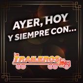 AYER, HOY Y SIEMPRE CON… LOS TRAILEROS DEL NORTE by Los Traileros Del Norte