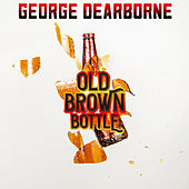 Old Brown Bottle by George Dearborne