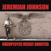 Unemployed Highly Annoyed by Jeremiah Johnson
