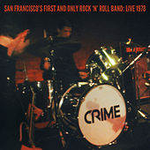 San Francisco's First and Only Rock 'N' Roll Band: Live 1978 by Crime