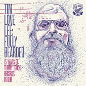 Tim Love Lee: Fully Bearded (15 Years if Tummy Touch Records in Dub) de Various Artists