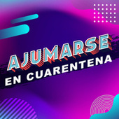 Ajumarse en Cuarentena von Various Artists