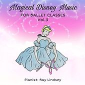 Magical Disney Music for Ballet Classes, Vol. 3 de Ray Lindsey
