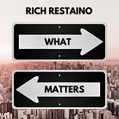 What Matters by Rich Restaino