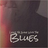 Leave Me Alone With The Blues de Various Artists