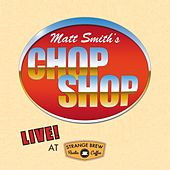 Chop Shop: Live at Strange Brew de Matt Smith