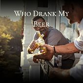 Who Drank My Beer by Various Artists