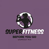 Before You Go (Workout Mix) de Super Fitness