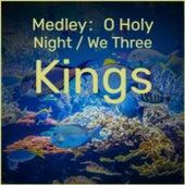 Medley:O Holy Night/We Three Kings di Bobby Hackett, Otis Rush, Eartha Kitt, Ray Conniff, Ernest Tubb, Coleman Hawkins, Juliette Greco, Nino Rota, Harry James, Clarence