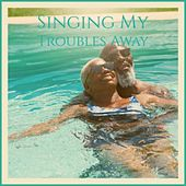 Singing My Troubles Away by Various Artists