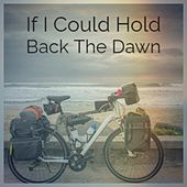 If I Could Hold Back The Dawn by Various Artists