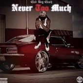 Never Too Much by Cali Boy Cash