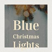 Blue Christmas Lights von Dr. Elmo, Harve Bishop, The Ames Brothers, Vaughn Monroe, Carlene Carter, Kathy Dunn, Larry Chance