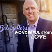 Wonderful Story of Love by Bob Sellers