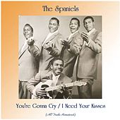You're Gonna Cry / I Need Your Kisses (All Tracks Remastered) by The Spaniels