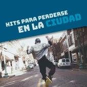 Hits para perderse en la ciudad de Various Artists
