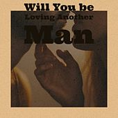 Will You be Loving Another Man von Various Artists