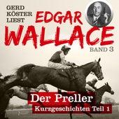 Der Preller - Gerd Köster liest Edgar Wallace - Kurzgeschichten Teil 1, Band 3 (Ungekürzt) von Edgar Wallace