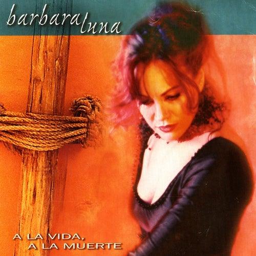A la Vida a la Muerte de Barbara Luna