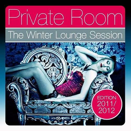 Private Room - The Winter Lounge Session 2011/2012 (The Best in Lounge, Downtempo Grooves and Ambient Chillers) by Various Artists