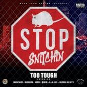 Stop Snitchin (feat. Necoleone, Digady, Denero, Reese Matik, G.A.M.B.L.E. & Bazooka Joe Gotti) by Too Tough