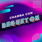 Chamba con Regueton de Various Artists