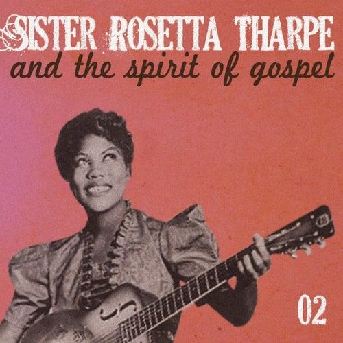 Sister Rosetta Tharpe and the Spirit of Gospel, Vol. 2 by Sister Rosetta Tharpe
