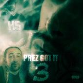 PREZ GOT IT 3 by Big Homie Prez