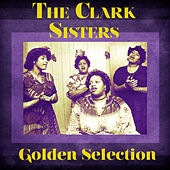 Golden Selection (Remastered) by The Clark Sisters