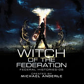 Witch Of The Federation V - Federal Histories, Book 5 (Unabridged) di Michael Anderle