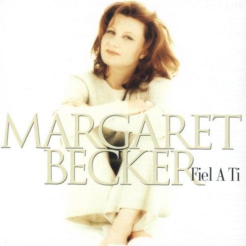 Fiel A Ti by Margaret Becker