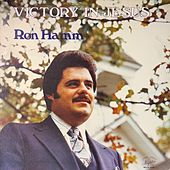 Victory in Jesus by Ron Hamm