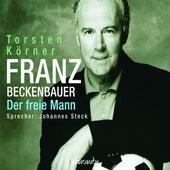 Franz Beckenbauer - Der freie Mann (Gekürzt) von Torsten Körner