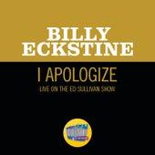 I Apologize (Live On The Ed Sullivan Show, April 8, 1951) von Billy Eckstine