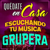 Quédate En Casa, Escuchando Tu Música Grupera by Various Artists
