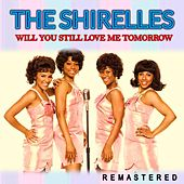 Will You Still Love Me Tomorrow (Remastered) von The Shirelles