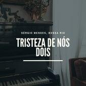 Tristeza de Nós Dois de Bossa Rio Sérgio Mendes