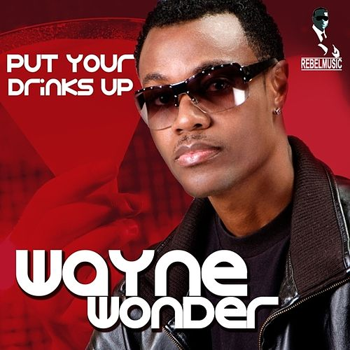 Put Your Drinks Up by Wayne Wonder