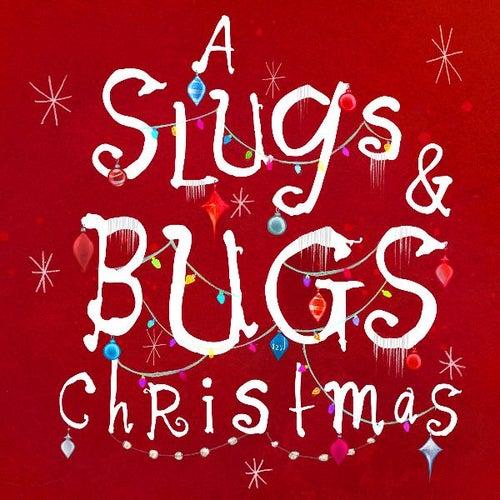 A Slugs & Bugs Christmas by The Slugs