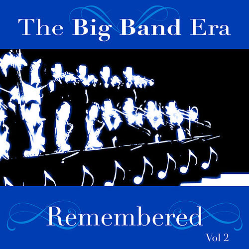The Big Band Era Remembered  Volume 2 by Various Artists