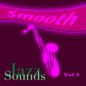 Smooth Jazz Sounds  Volume 3 by Various Artists