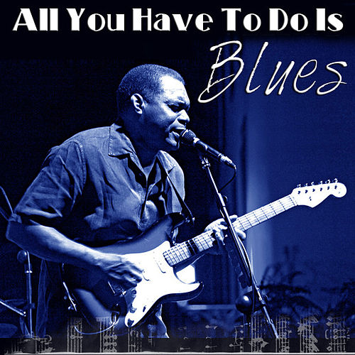All You Have To Do Is Blues by Various Artists