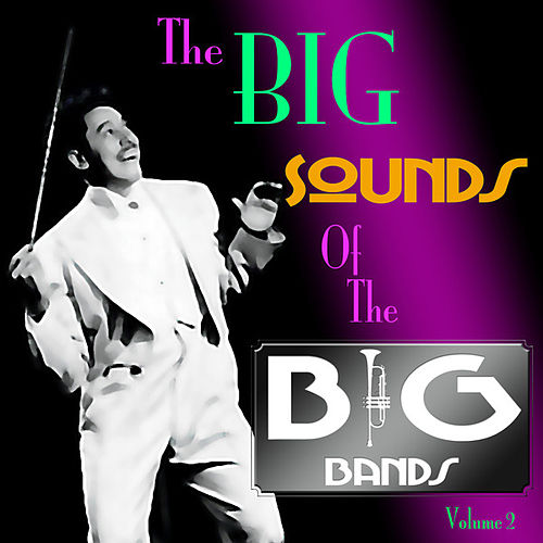 The Big Sound Of The Big Bands  Volume 2 by Various Artists