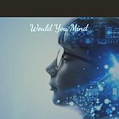 Would You Mind by Various Artists