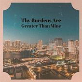 Thy Burdens Are Greater Than Mine von Various Artists