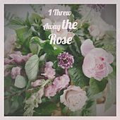 I Threw Away the Rose by Various Artists