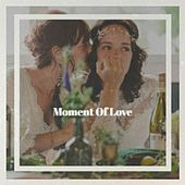 Moment Of Love by Various Artists