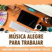 Música Alegre para Trabajar. Canciones Motivadoras, Animadas y Felices by German Garcia